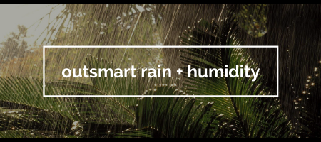 Text over rainy landscape reads: Outsmart rain + Humidity